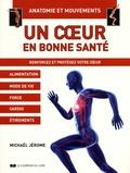 Michaël Jérome - Un coeur en bonne santé - Renforcez et protégez votre coeur. Alimentation, Mode de vie, Force, Cardio, Etirements.