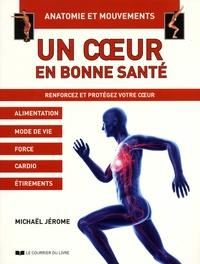 Un coeur en bonne santé - Renforcez et protégez votre coeur. Alimentation, Mode de vie, Force, Cardio, Etirements.pdf
