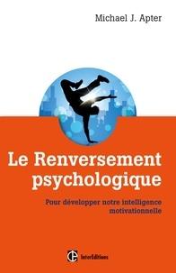 Michael John Apter - Le renversement psychologique - Pour développer notre intelligence motivationnelle.