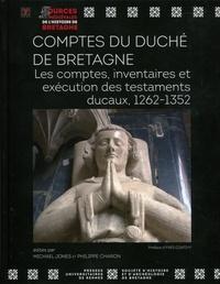 Michael Jones et Philippe Charon - Comptes du duché de Bretagne - Les comptes, inventaires et exécution des testaments ducaux, 1262-1352.