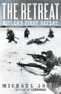 Michael Jones - The Retreat - Hitler's First Defeat.
