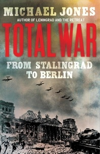 Michael Jones - Total War - From Stalingrad to Berlin.