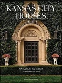 Michael Kathrens - Kansas city houses - 1885-1938.