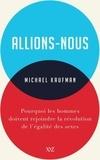 Michael Kaufman - Allions-nous - Pourquoi les hommes doivent rejoindre la révolution.