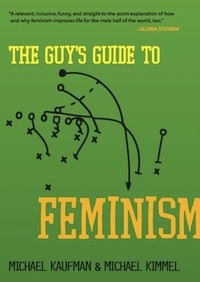 Michael Kaufman et Michael Kimmel - The Guy's Guide to Feminism.