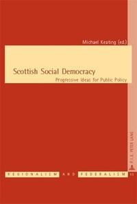 Michael Keating - Scottish Social Democracy - Progressive Ideas for Public Policy.