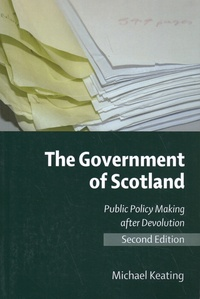 Michael Keating - The Government of Scotland - Public Policy Making After Devolution.