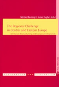 Michael Keating et James Hughes - The Regional Challenge in Central and Eastern Europe - Territorial Restructuring and European Integration.