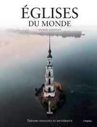 Michael Kerrigan - Eglises du monde - Trésors insolites et mystérieux.