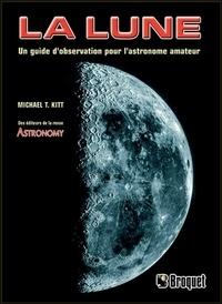 Michael Kitt - La lune - Un guide d'observation pour l'astronome amateur.