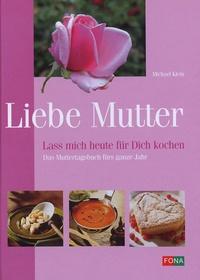 Michael Klein - Liebe Mutter - Lass mich heute für Dich kochen.