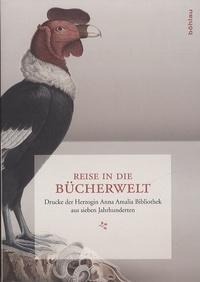 Michael Knoche - Reise in die Bücherwelt - Drucke der Herzogin Anna Amalia Bibliothek aus sieben Jahrhunderten.
