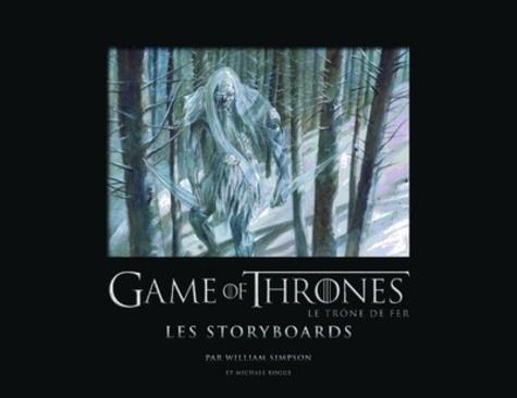 Michael Kogge et William Simpson - Games of Thrones - Les storyboards.