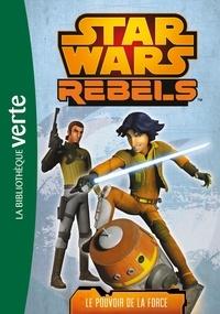 Michael Kogge - Star Wars Rebels Tome 3 : Le pouvoir de la force.