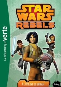 Michael Kogge - Star Wars Rebels Tome 5 : A l'épreuve du danger.
