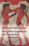 Michael Köhlmeier - Das große Sagenbuch des klassischen Altertums.