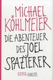 Michael Köhlmeier - Die Abenteuer des Joel Spazierer.