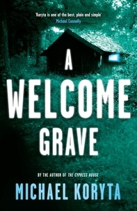 Michael Koryta - A Welcome Grave - Lincoln Perry 3.