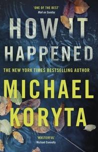Michael Koryta - How it happened.