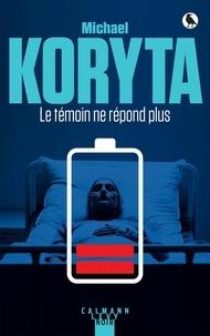 Michael Koryta - Le témoin ne répond plus.