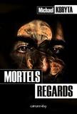 Michael Koryta - Mortels regards.