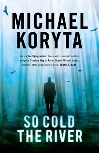 Michael Koryta - So Cold the River.