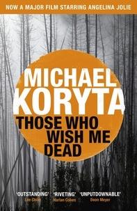 Michael Koryta - Those Who Wish Me Dead - Soon to be a major film starring Angelina Jolie.