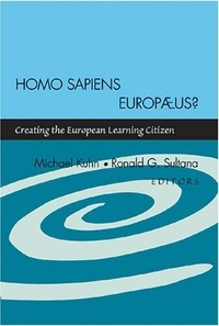 Michael Kuhn et Ronald g. Sultana - Homo Sapiens Europæus? - Creating the European Learning Citizen.