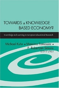 Michael Kuhn et Massimo Tomassini - Towards a Knowledge Based Economy? - Knowledge and Learning in European Educational Research.