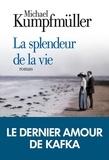 Michael Kumpfmüller - La Splendeur de la vie.