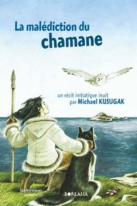 Michael Kusugak - La malédiction du chamane - un récit initiatique.