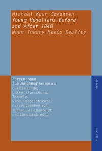 Michael Kuur sorensen - Young Hegelians Before and After 1848 - When Theory Meets Reality.