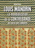 Michael Kwass - Louis Mandrin - La mondialisation de la contrebande au Siècle des Lumières.