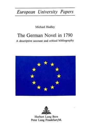 Michael l. Hadley - The German Novel in 1790 - A descriptive account and critical bibliography.