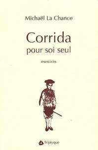 Michaël La Chance - Corrida pour soi seul - Exercices.