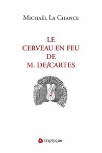 Michaël La Chance - Le cerveau en feu de M. Descartes.