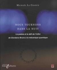 Michaël La Chance - Nous tournons dans la nuit - La poésie et le défi de l'infini de Giordano Bruno à la mécanique quantique.