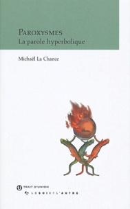 Michaël La Chance - Paroxysmes - La parole hyperbolique.