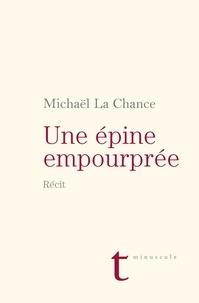 Michaël La Chance - Une épine empourprée - Récit.