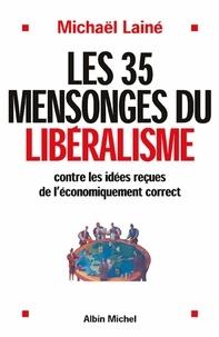 Michaël Lainé - Les 35 mensonges du libéralisme.