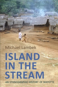 Michael Lambek - Island in the Stream - An Ethnographic History of Mayotte.