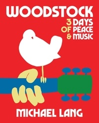 Michael Lang - Woodstock 3 days of Peace & Music - Official 50th anniversary edition.