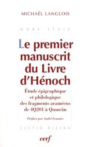 Le premier manuscrit du livre d'Hénoch- Etude épigraphique et philologique des fragments araméens de 4Q201 à Qumrân - Michaël Langlois |