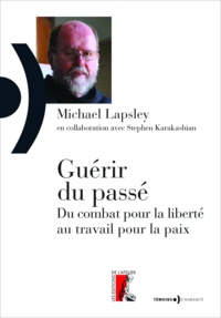 Michael Lapsley - Guérir du passé - Du combat pour la liberté au travail pour la paix.