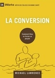 Michael Lawrence - La conversion - Comment Dieu se forme au peuple.