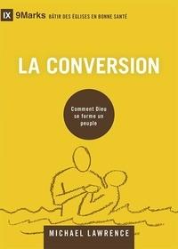 Michael Lawrence - La conversion - Comment Dieu se forme au peuple.