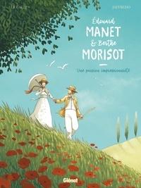 Michaël Le Galli et Marie Jaffredo - Edouard Manet et Berthe Morisot - Une passion impressionniste.