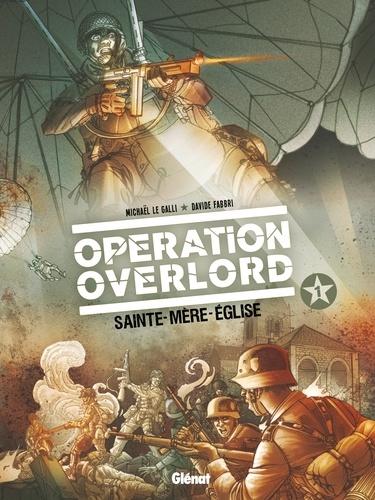 Opération Overlord Tome 1 Sainte-Mère-l'Eglise