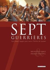 Michaël Le Galli et Francis Manapul - Sept guerrières - Sept femmes engagées pour sauver l'héritier du royaume.