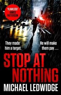 Livres audio gratuits sans téléchargement Stop At Nothing  - the explosive new thriller James Patterson calls 'flawless' par Michael Ledwidge 9781472265753 (Litterature Francaise)